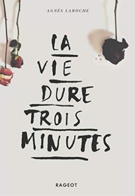 vignette de 'La vie dure trois minutes (Agnès Laroche)'