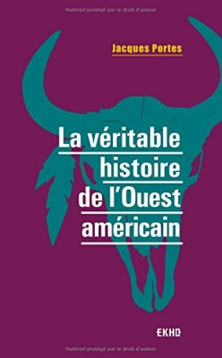 vignette de 'La véritable histoire de l'Ouest américain (Jacques Portes)'