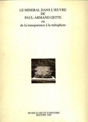 """Afficher """"Le minéral dans l'oeuvre de Paul-Armand Gette ou De la transparence à la métaphore"""""""