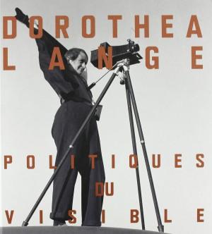 "Afficher ""Dorothea Lange: politiques du visible"""