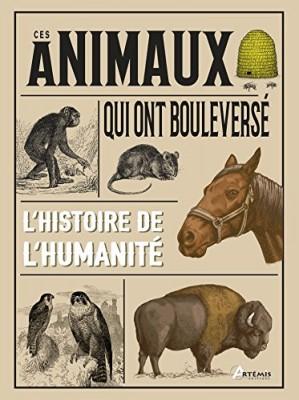 """Afficher """"Ces animaux qui ont bouleversé l'histoire de l'humanité"""""""