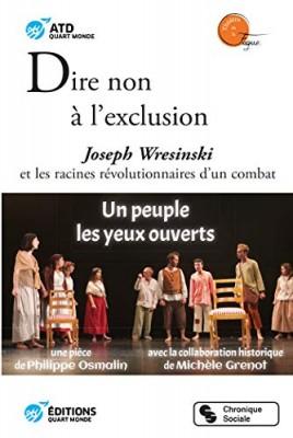 """Afficher """"Dire non à l'exclusion. Joseph Wresinski et les racines révolutionnaires d'un combat. Un peuple les yeux ouverts"""""""