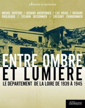 """Afficher """"Entre ombre et lumière, le département de la Loire de 1939 à 1945"""""""