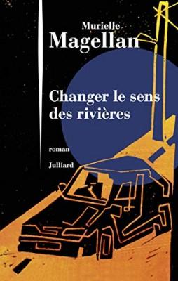 vignette de 'Changer le sens des rivières (Murielle Magellan)'