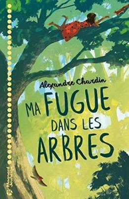 vignette de 'Ma fugue dans les arbres (Alexandre Chardin)'