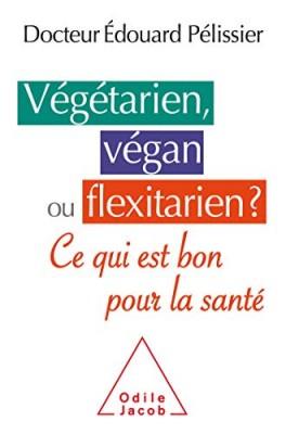 vignette de 'Végétarien, végan ou flexitarien ? (Edouard Pélissier)'