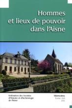"""Afficher """"Fédération des Sociétés d'Histoire et d'Archéologie de l'Aisne n° 57<br /> 2012 - Hommes et lieux de pouvoir dans l'Aisne"""""""